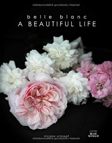 Belle Blanc – A Beautiful Life: Die schönsten Momente des Jahres und eine Liebeserklärung an das Leben - 1