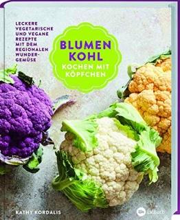 Blumenkohl: Kochen mit Köpfchen: Leckere vegetarische und vegane Rezepte mit dem regionalen Wundergemüse - 1