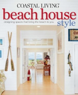 Coastal Living Beach House Style: Designing Spaces That Bring the Beach to You - 1