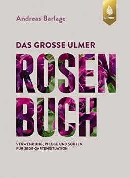 Das große Ulmer Rosenbuch: Verwendung, Pflege und Sorten für jede Gartensituation - 1