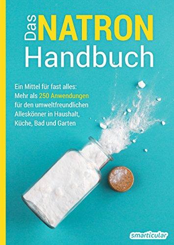 Das Natron-Handbuch: Ein Mittel für fast alles: Mehr als 200 Anwendungen für den umweltfreundlichen Alleskönner in Haushalt, Küche, Bad und Garten - 1