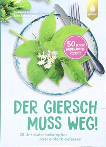 Der Giersch muss weg!: 28 Unkräuter bekämpfen oder einfach aufessen. 50 frische Wildkräuter-Rezepte - 1