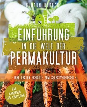 Einführung in die Welt der Permakultur: Ihre ersten Schritte zum Selbstversorger - Das Handbuch für Einsteiger - 1
