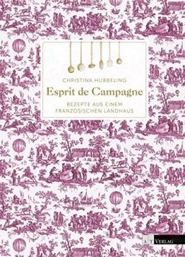 Esprit de Campagne: Rezepte aus einem französischen Landhaus - 1