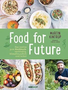 Food for Future: Das restlos gute Kochbuch: Nachhaltig, klimafreundlich und lecker  - Mehr als 100 Rezepte und zahlreiche Tipps für einen ... Alltag - für Einsteiger und Fortgeschrittene - 1