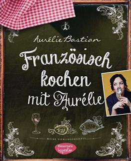 Französisch kochen mit Aurélie: Meine Lieblingsrezepte - 1