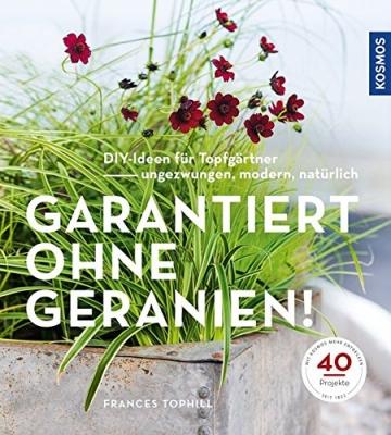 Garantiert ohne Geranien: DIY-Ideen für Topfgärtner - ungezwungen, modern, natürlich - 1