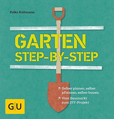 garten step by step selber planen selber pflanzen selber bauen vom baumarkt zum diy projekt. Black Bedroom Furniture Sets. Home Design Ideas