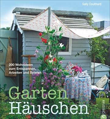 Gartenhäuschen: 200 Wohnideen zum Entspannen, Arbeiten und Spielen -