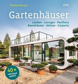 Gartenhäuser: Lauben, Lounges, Pavillons, Baumhäuser, Hütten, Carports - 40 x individuell geplant - 1