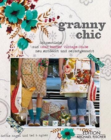 Granny Chic: Sahnestücke aus Omas bunter Vintage-Stube, neu entdeckt und selbst gemacht - 1