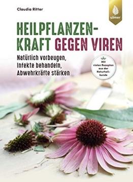 Heilpflanzenkraft gegen Viren: Natürlich vorbeugen, Infekte behandeln, Abwehrkräfte stärken. Mit rund 100 Rezepten aus der Naturheilkunde - 1