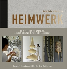 Heimwerk - Do it yourself und Upcycling: Schöner wohnen mit stilvollen Accessoires. Das große Ideenbuch mit Step-by-Step-Anleitungen. - 1