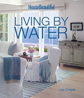 House Beautiful Living by Water by Lisa Cregan (2014-05-06) -