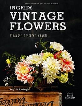 Ingrids Vintage Flowers: Sträuße – Gestecke – Kränze - 1