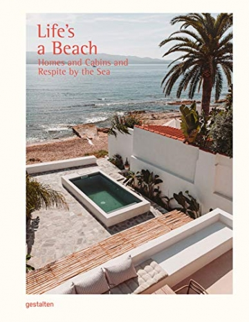 Life's a Beach: Homes, Retreats and Respite by the Sea - 1
