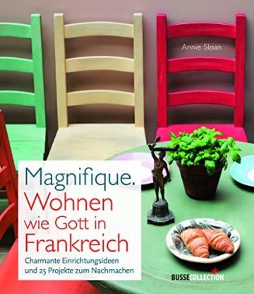 Magnifique. Wohnen wie Gott in Frankreich: Charmante Einrichtungsideen und 25 Projekte zum Nachmachen - 1