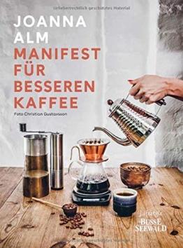 Manifest für besseren Kaffee: Ein einzigartiger Einblick in die Welt des Kaffees. Vom Anbau bis zur fertigen Tasse mit perfekter Zubereitung - 1