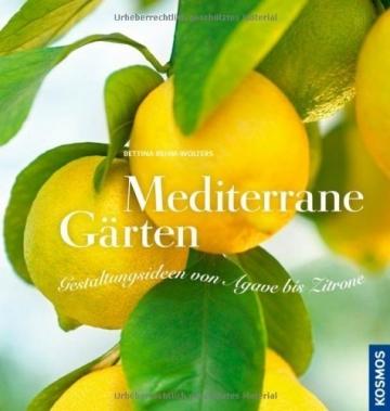 Mediterrane Gärten: Gestaltungsideen von Agave bis Zitrone -