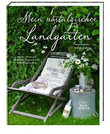 Mein nostalgischer Landgarten: Blumen, Blüten und zauberhafte Accessoires für die vier Jahreszeiten -