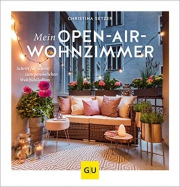 Mein Open-Air-Wohnzimmer: Schritt für Schritt zum persönlichen Wohlfühlbalkon (GU Garten Extra) - 1