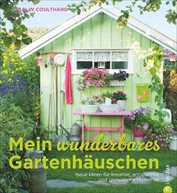 Mein wunderbares Gartenhäuschen: Neue Ideen für kreative, entspannte und gemütliche Momente – viele Wohnideen und Einrichtungsideen mit Vintage, Retro, Shabby Chic und Co. - 1