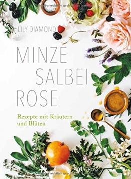 Minze, Salbei, Rose: Rezepte mit Kräutern und Blüten - 1