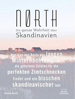 Nørth: Wie man das Beste aus langen Winternächten macht, die geheimen Zutaten für die perfekten Zimtschnecken findet und ein bisschen skandinavischer lebt – Die ganze Wahrheit über Skandinavien - 1