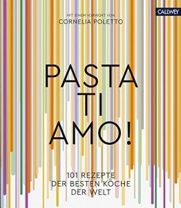 Pasta, ti amo!: 101 Rezepte, der besten Köche der Welt - 1