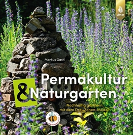 Permakultur und Naturgarten: Nachhaltig gärtnern mit dem Drei-Zonen-Modell - 1