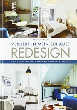 REDESIGN Verliebt in mein Zuhause: Einfach neu gestalten mit vorhandenen Möbeln und Accessoires - 1