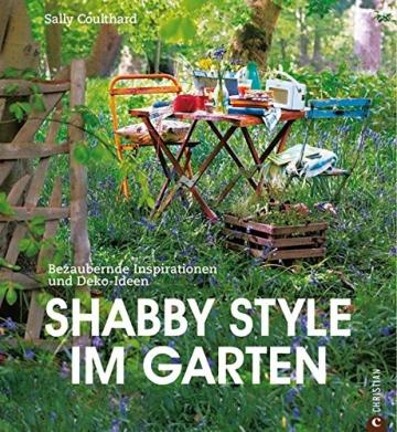 Shabby Style im Garten: der Gartenratgeber voller bezaubernder Inspirationen und Einrichtungsideen rund um Möbel und Deko im Shabby chic - 1