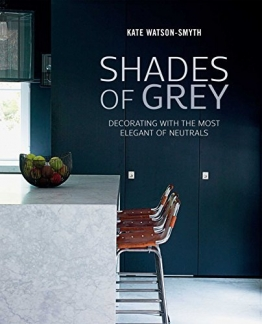 Shades of Grey: Decorating with the most elegant of neutrals by Kate Watson-Smyth (2016-02-11) - 1