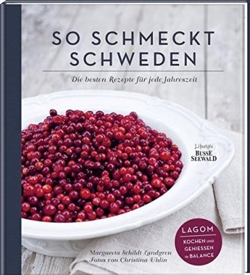 So schmeckt Schweden: Die besten Rezepte für jede Jahreszeit. Lagom – kochen und genießen in Balance -