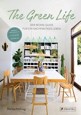The Green Life: Der Wohn-Guide für ein nachhaltiges Leben: Umweltfreundlich, natürlich, plastikfrei - [Mit über 200 Abbildungen] - 1