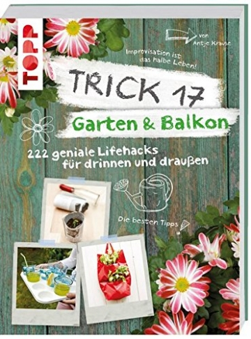 Trick 17 - Garten & Balkon: 222 geniale Lifehacks für Pflanzenfreunde - 1