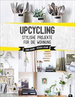 Upcycling: Stylische DIY-Projekte für die Wohnung. Aus alt mach neu. Do-it-yourself-Möbel und besondere Dekoobjekte aus Müll. Individuelle Upcycling Möbel und DIY Projekte selber bauen. - 1