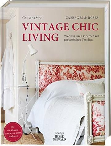 Vintage Chic Living: Wohnen und Einrichten mit romantischen Textilien. Mit vier original CABBAGES & ROSES-Postkarten -
