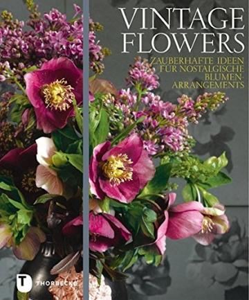 Vintage Flowers – Zauberhafte Ideen für nostalgische Blumenarrangements -