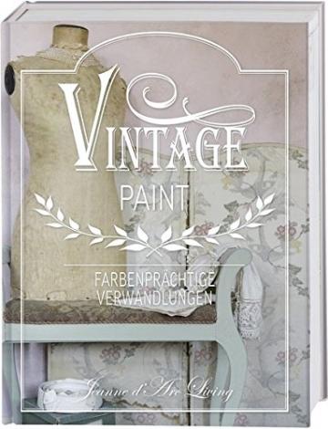 Vintage Paint: Farbenprächtige Verwandlungen mit Kreidefarbe im French Nordic Style -