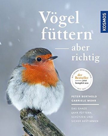 Vögel füttern, aber richtig: Das ganze Jahr füttern, schützen und sicher bestimmen -