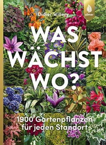 Was wächst wo? 1900 Gartenpflanzen für jeden Standort -