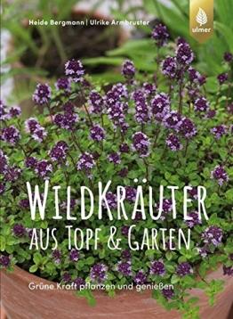 Wildkräuter aus Topf und Garten: Grüne Kraft pflanzen und genießen. Mit über 90 Rezepten - 1