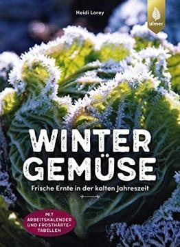 Wintergemüse: Frische Ernte in der kalten Jahreszeit. Mit Arbeitskalender und Frosthärte-Tabelle - 1