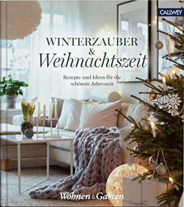 Winterzauber & Weihnachtszeit: Rezepte und Ideen für die schönste Jahreszeit - 1