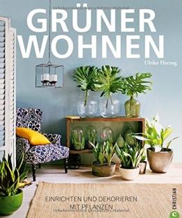 Wohnen Pflanzen: Grüner Wohnen. Einrichten und dekorieren mit Pflanzen. Wohnideen mit Zimmerpflanzen. Das eigene Zuhause stilvoll mit Pflanzen einrichten. - 1